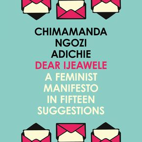 Dear Ijeawele, Or A Feminist Manifesto In Fifteen Suggestion thumbnail