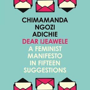 Dear Ijeawele Or A Feminist Manifesto In Fifteen Suggestions thumbnail
